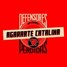 "AGARRATE CATALINA ""DEFENSORES DE CAUSAS PERDIDAS"""
