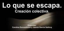 LO QUE SE ESCAPA Segundo Laboratorio de Investigación y Producción Escénica del Teatro Municipal Coliseo Podestá