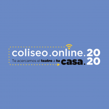 COLISEO ONLINE.2020: EL TEATRO VA A TU CASA